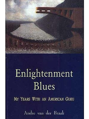 Enlightenment Blues My Years With An American Guru