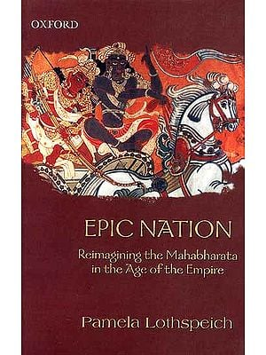 Epic Nation (Reimagining the Mahabharata in the Age of the Empire)