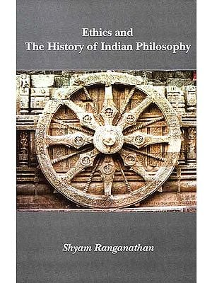 Ethics and The History of Indian Philosophy