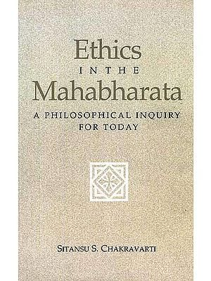 Ethics in the Mahabharata: A Philosophical Inquiry for Today