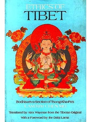 Ethics Of Tibet: Bodhisattva Section of Tsong-Kha-Pa's Lam Rim Chen Mo