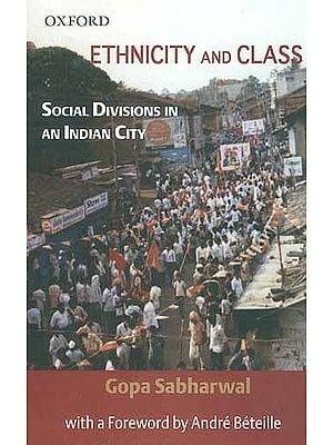 Ethnicity and Class: Social Divisions in an Indian city