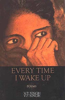 Every Time I wake up: Drawings by the Author (Poems by V P Singh)