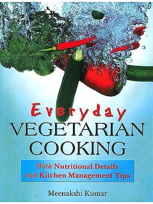 Everyday Vegetarian Cooking with Nutritional Details and Kitchen Management Tips