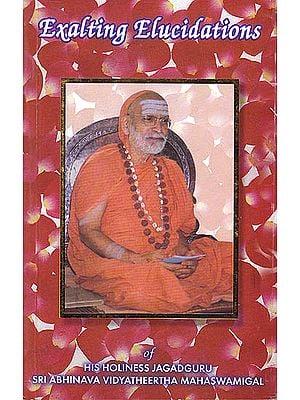 Exalting Elucidations of His Holiness Jagadguru Sri Abhinava Vidyatheertha Mahaswamigal