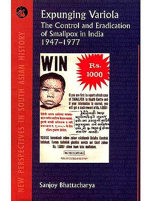 Expunging Variola The control and Eradication of Smallpox in India 1947-1977