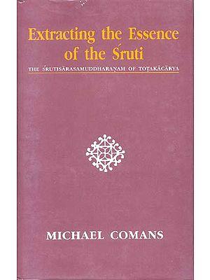 Extrating the Essence of the Sruti (THE SRUTISARASAMUDDHARANAM OF TOTAKACARYA)
