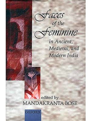 Faces of the Feminine: In Ancient, Medieval, and Modern India