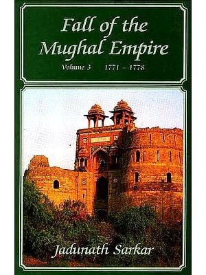 Fall Of The Mughal Empire (Volume Three 1771-88)