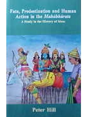 Fate, Predestination and Human Action in the Mahabharata A Study in the History of Ideas