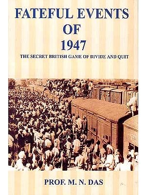 Fateful Events of 1947 (The Secret British Game of Divide And Quit)