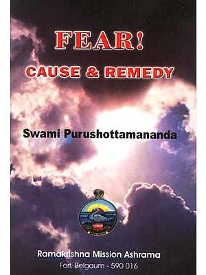 Fear: Cause and Remedy