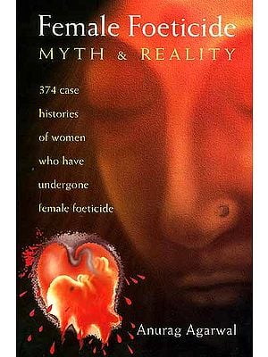 Female Foeticide Myth and Reality: 374 case histories of women who have undergone female foeticide in Punjab, India.