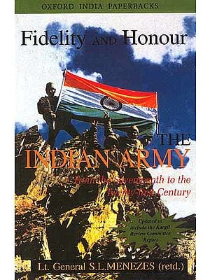 Fidelity and Honour The Indian Army From Seventeenth to the Twenty-first Century