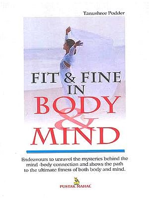 Fit and Fine in Body and Mind (Endeavours to unravel the mysteries behind 
