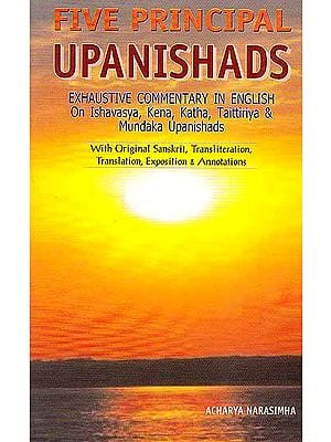 Five Principal Upanishads- Ishavasya, Kena, Katha, Taittiriya and Mundaka Upanishads (With Sanskrit Text, Transliteration, Translation and Exhaustive Commentary Based on Ramanuja School)