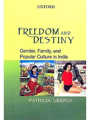 FREEDOM AND DESTINY: Gender, Family and Popular Culture in India
