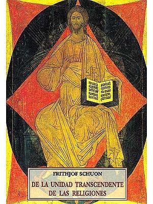 Frithjof Schuon De La Unidad Transcendente De Las Religiones (Spanish)