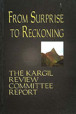From Surprise To Reckoning: The Kargil Review Committee Report