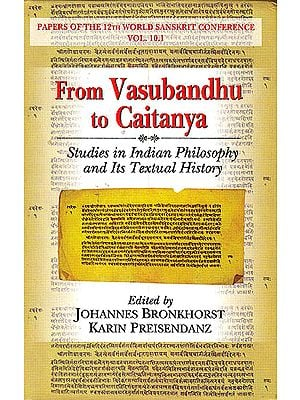 From Vasubandhu to Caitanya (Studies in Indian Philosophy and Its Textual History)