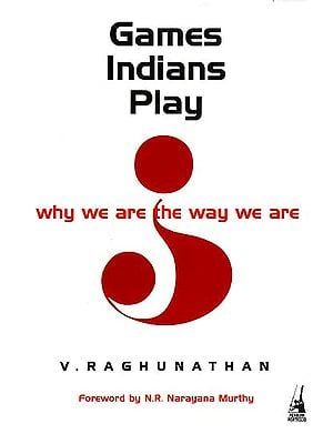 Games Indians Play (Why We Are the Way We Are)