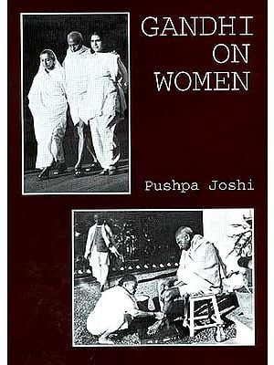 GANDHI ON WOMEN: Collection of Mahatma Gandhi's Writings and Speeches on Women