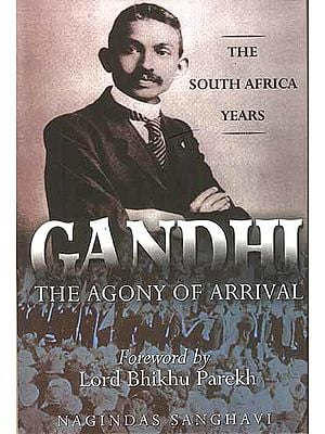GANDHI: THE AGONY OF ARRIVAL (THE SOUTH AFRICA YEARS)