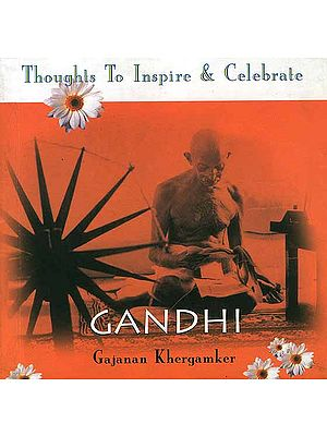 Gandhi (Thoughts To Inspire and Celebrate)