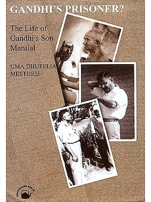 Gandhi's Prisoner? : The Life of Gandhi's Son Manilal