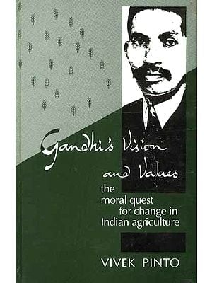 Gandhi's Vision and Values: The moral quest for change in Indian agriculture