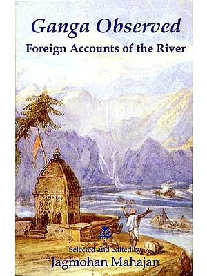 Ganga Observed (Foreign Accounts of the River)