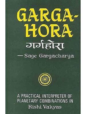 Garga Hora: A Practical Interpreter of Planetary Combinations in Rishi Vakyas