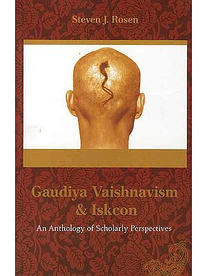 Gaudiya Vaishnavism and Iskcon (An Anthology of Scholarly Perspectives)
