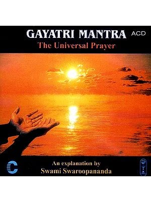 Gayatri Mantra - The Universal Prayer: An Explanation By Swami Swaroopananda (Audio CD)