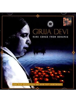 GIRIJA DEVI Rare Songs From Benares (On The Occasion Of Her 75th Birthday) (Audio CD)