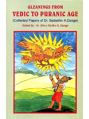 GLEANINGS FROM VEDIC TO PURANIC AGE (Collected Papers of Dr. Sadashiv A.Dange)