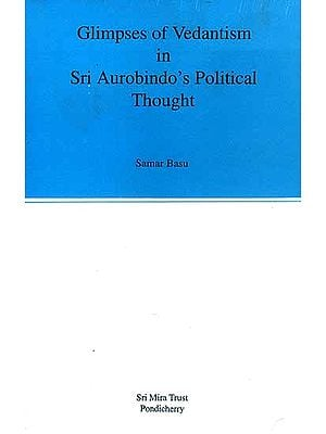 Glimpses of Vedantism in Sri Aurobindo's Political Thought