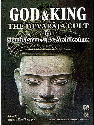 God and King The Devaraja Cult In South Asian Art and Architecture