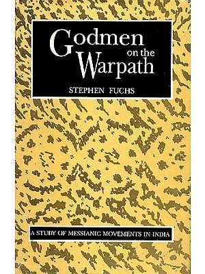 Godmen on the Warpath (A Study of Messianic Movements in India)