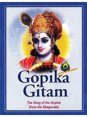 Gopika Gitam: The Song of the Gopies (from the Bhagavata) (With Sanskrit Text, Transliteration and English Translation)