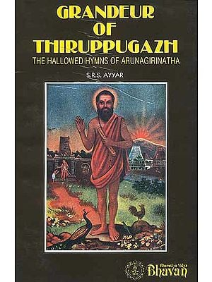 Grandeur of Thiruppugazh (The Hallowed Hymns of Arunagirinatha)