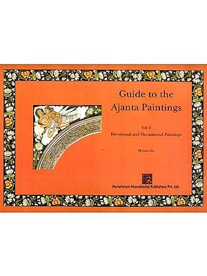 Guide to the Ajanta Paintings (Vol. 2. Devotional and Ornamental Paintings)