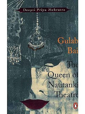 Gulab Bai The Queen of Nautanki Theatre