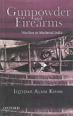 Gunpowder and Firearms Warfare in Medieval India
