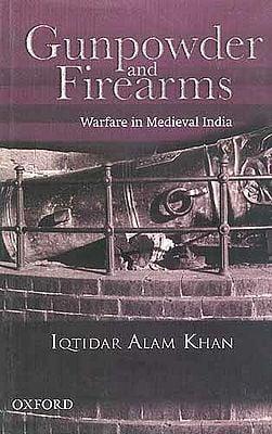 Gunpowder and Firearms Warfare in Medieval India