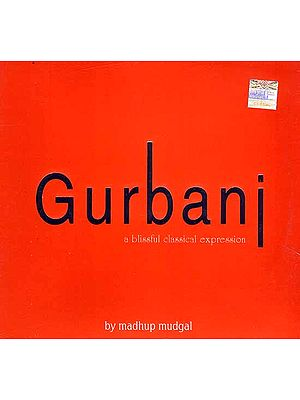 Gurbani (A Blissful Classical Expression) (Audio CD)