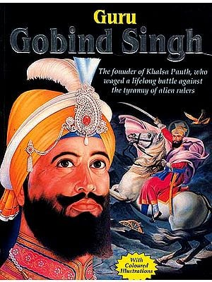 Guru Gobind Singh (The founder of Khalsa Panth, who waged a lifelong battle against the tyranny of alien 