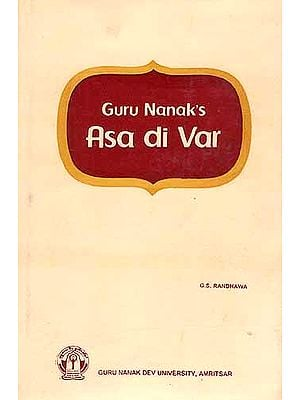 Guru Nanak's Asa di Var ((Original Texts Gurumukhi, Roman Transliteration, English Translation)