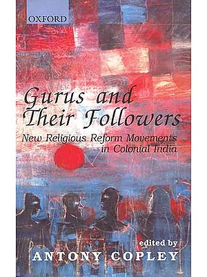 Gurus and Their Followers: New Religious Reform Movements in Colonial India