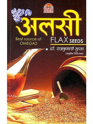 अलसी: Flax Seeds (Linseed Oil)